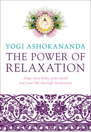 The Power of Relaxation by Yogi Ashokananda