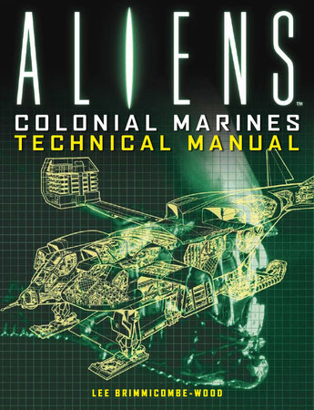 Aliens: Colonial Marines Technical Manual by Lee Brimmicombe-Wood