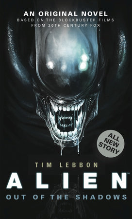 Alien: Out of the Shadows (Novel #1) by Tim Lebbon