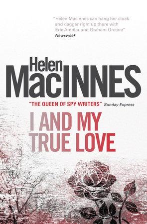 I and My True Love by Helen Macinnes