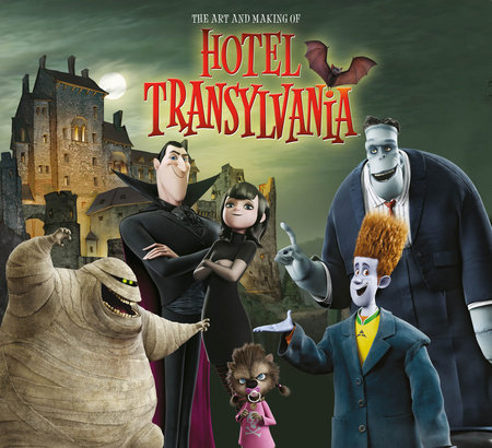 The Art and Making of Hotel Transylvania by Tracey Miller-Zarneke