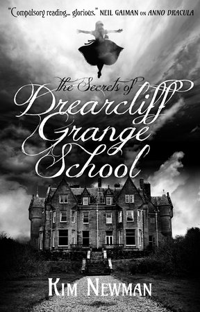 The Secrets of Drearcliff Grange School by Kim Newman