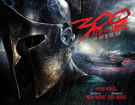 300: Rise of an Empire: The Art of the Film by Peter Aperlo