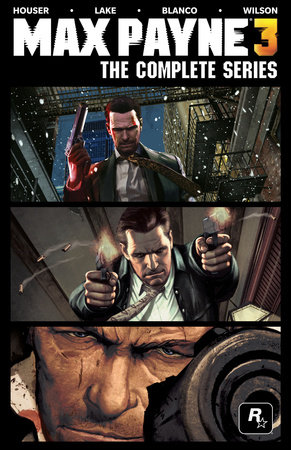 Max Payne 3: The Complete Series by Dan Houser and Sam Lake