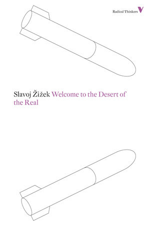 Welcome to the Desert of the Real by Slavoj Zizek