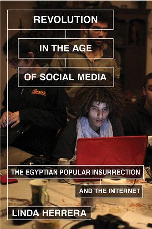 Revolution in the Age of Social Media by Linda Herrera
