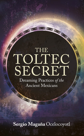 The Toltec Secret by Sergio Magana