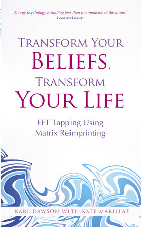 Transform Your Beliefs, Transform Your Life by Karl Dawson and Kate Marillat