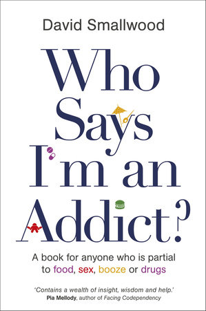 Who Says I'm an Addict? by David Smallwood
