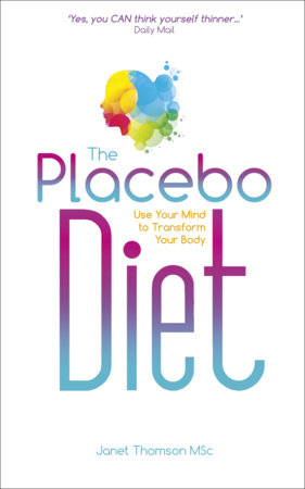 The Placebo Diet by Janet Thomson, MSc