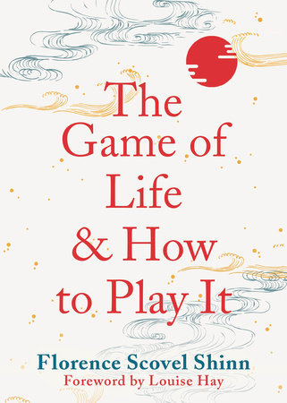 The Game of Life and How to Play It by Florence Shinn