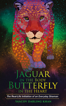 Jaguar in the Body, Butterfly in the Heart by Ya'Acov Khan
