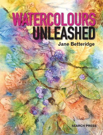 Watercolours Unleashed by Jane Betteridge