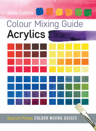 Colour Mixing Guide: Acrylics by Julie Collins