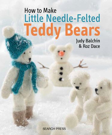 How to Make Little Needle-Felted Teddy Bears by Judy Balchin and Roz Dace