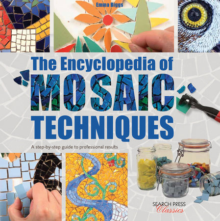 Encyclopedia of Mosaic Techniques, The by Emma Biggs and Tessa Hunkin