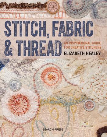 Stitch, Fabric & Thread by Elizabeth Healey