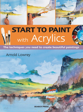 Start to Paint with Acrylics by Arnold Lowrey