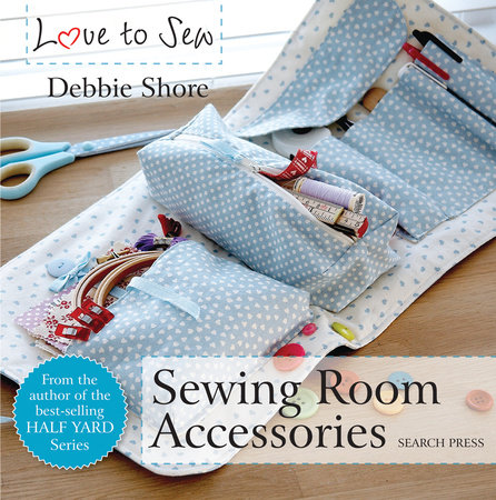 Love to Sew: Sewing Room Accessories by Debbie Shore