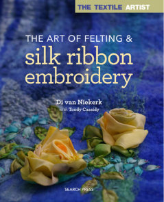 Textile Artist: The Art of Felting and Silk Ribbon Embroidery