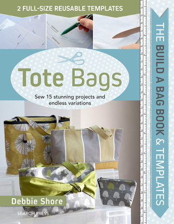 Build a Bag Book & Templates: Tote Bags by Debbie Shore