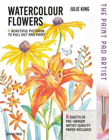 Paint Pad Artist: Watercolour Flowers by Julie King