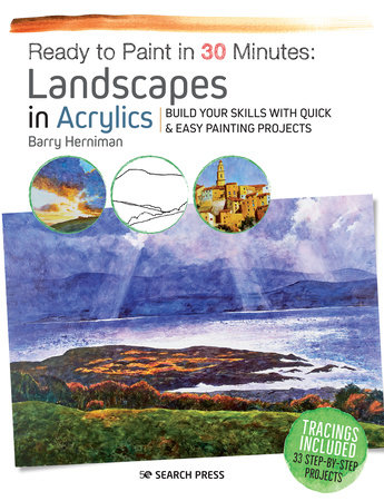 Ready to Paint in 30 Minutes: Landscapes in Acrylics by Barry Herniman