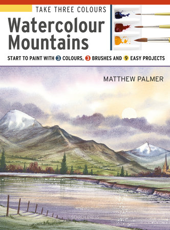 Take Three Colours: Mountains in Watercolour by Matthew Palmer