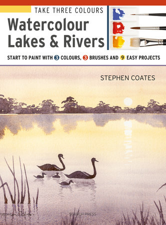 Take Three Colours: Watercolour Lakes & Rivers by Stephen Coates