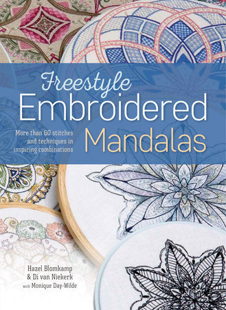 Freestyle Embroidered Mandalas by Hazel Blomkamp, Di van Niekerk and Monique Day-Wilde