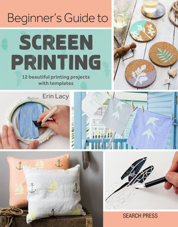 Beginner's Guide to Screen Printing by Erin Lacy
