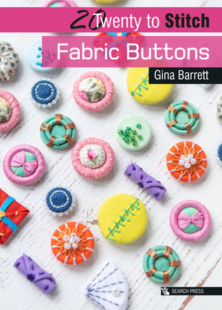 20 to Craft: Fabric Buttons by Gina Barrett