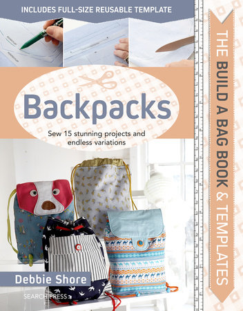 Build a Bag Book & Templates: Backpacks by Debbie Shore