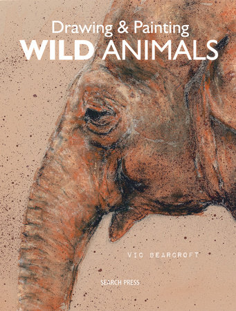 Drawing & Painting Wild Animals by Vic Bearcroft