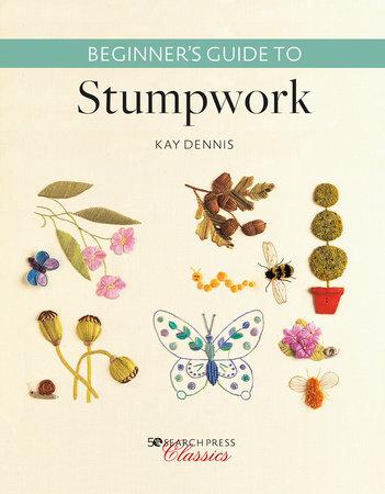 Beginner's Guide to Stumpwork by Kay Dennis