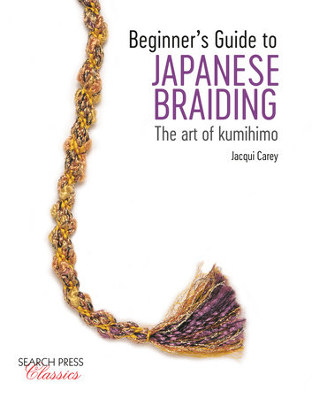 Beginner's Guide to Japanese Braiding by Jacqui Carey