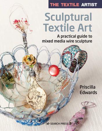The Textile Artist: Sculptural Textile Art by Priscilla Edwards