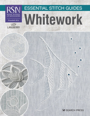 RSN Essential Stitch Guides: Whitework - large format edition by Lizzy Lansberry