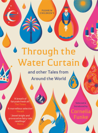 Through the Water Curtain and other Tales from Around the World by Cornelia Funke and Various