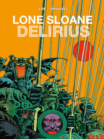 Lone Sloane: Delirius Vol. 1 by Jacques Lob and Philippe Druillet