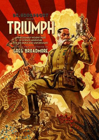 Dr. Grordbort Presents: Triumph by Greg Broadmore