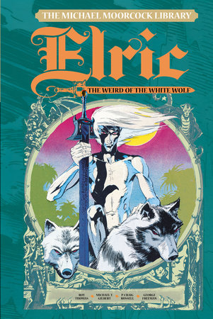 The Michael Moorcock Library Vol. 4: Elric The Weird of the White Wolf by Roy Thomas