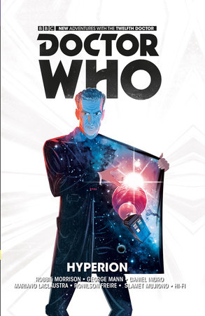 Doctor Who: The Twelfth Doctor Volume 3 - Hyperion by Robbie Morrison and George Mann