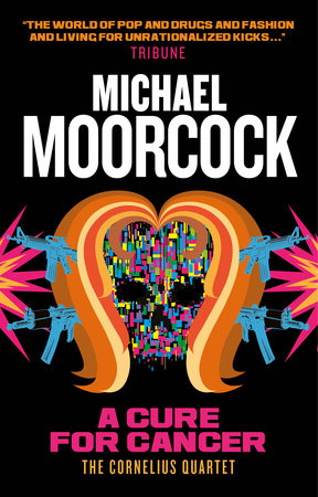 A Cure for Cancer by Michael Moorcock