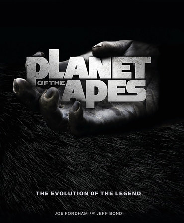 Planet of the Apes: The Evolution of the Legend by Jeff Bond and Joe Fordham