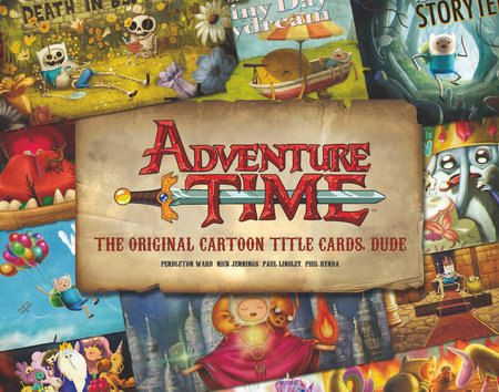 Adventure Time: The Original Cartoon Title Cards (Vol 1) by Pendleton Ward
