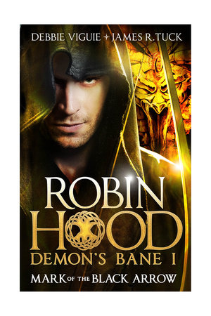 Robin Hood - Mark of the Black Arrow by Debbie Viguie and James R. Tuck
