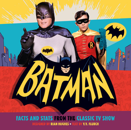 Batman: Facts and Stats from the Classic TV Show by Y.Y. Flurch