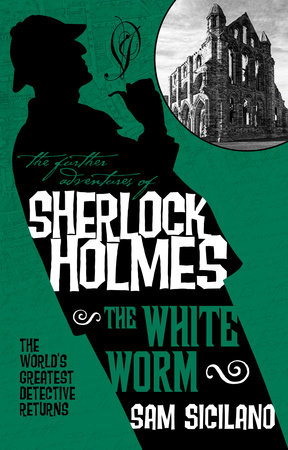 The Further Adventures of Sherlock Holmes - The White Worm by Sam Siciliano