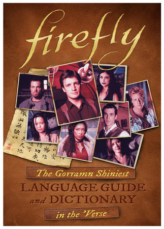 Firefly: The Gorramn Shiniest Language Guide and Dictionary in the 'Verse by Monica Valentinelli